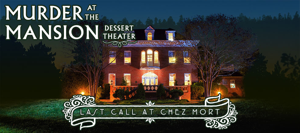 Murder at the Mansion Dessert Theater, Last Call at Chez Mort