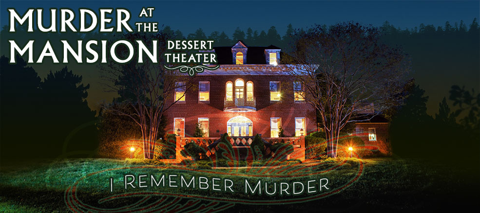 Murder at the Mansion Dessert Theater - I Remember Murder