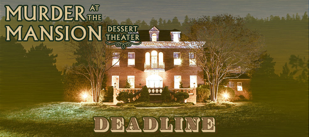 Murder at the Mansion Dessert Theater presents Deadline