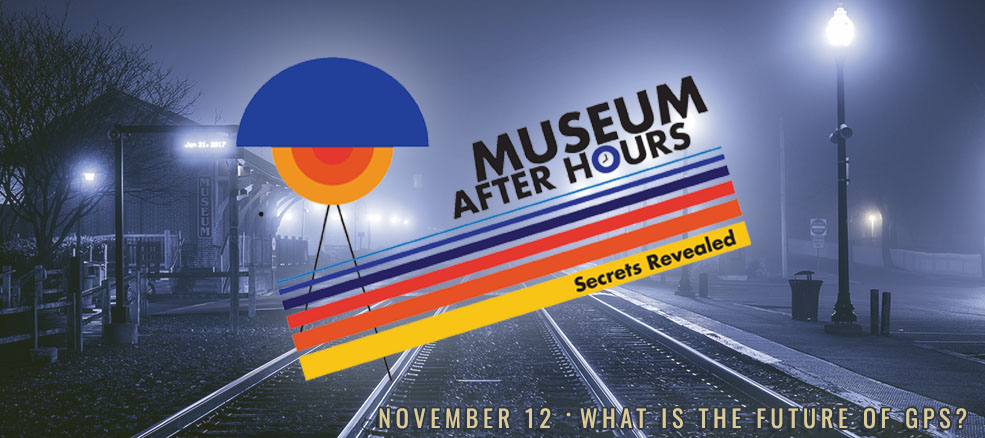 After Hours at the Museum, What is the Future of GPS? November 12, 2019