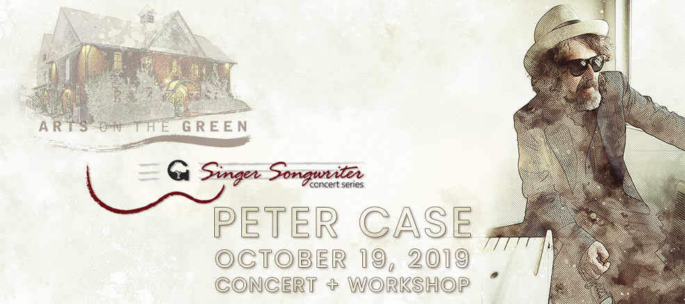 Arts on the Green presents Singer-Songwriter Concert Series, Peter Case Concert & Workshop, October 19, 2019 at the Arts Barn