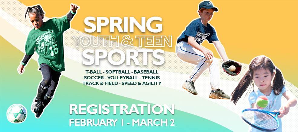 Spring Youth & Teen Sports, including t-ball, softball, baseball, soccer, volleyball, tennis, track & field, speed & agility. Registration Period is February 1 through March 2, 2020