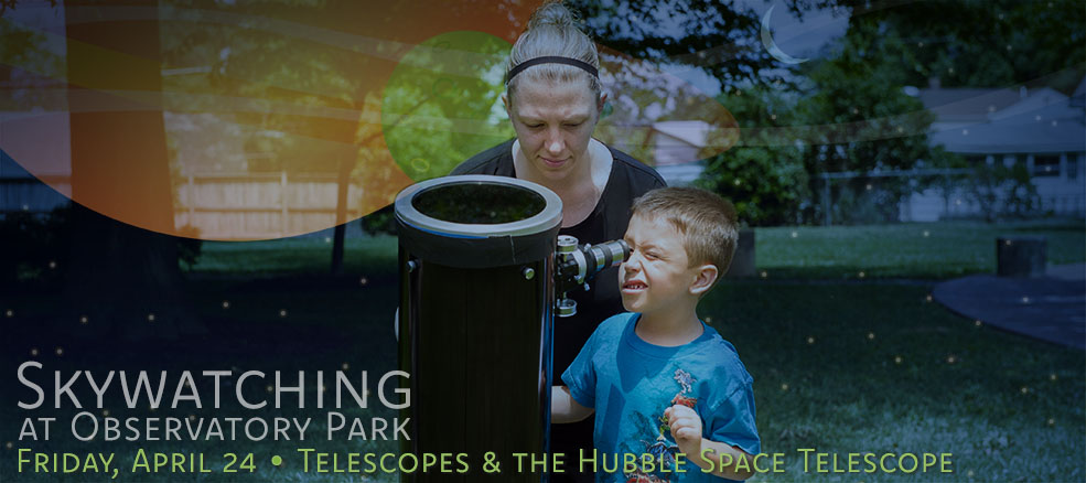 Skywatching at Observatory Park, April 24, 2020, Telescopes & the Hubble Space Telescope